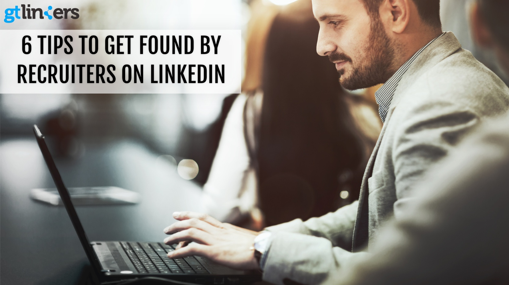 gt linkers 6 tips to get found on linkedin